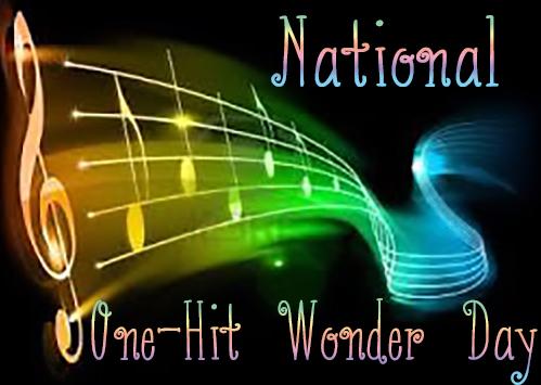 National One-Hit Wonder Day, #NationalOneHitWonderDay