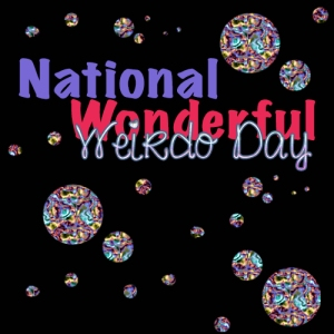 National Wonderful Weirdos Day #NationalWonderfulWeirdosDay