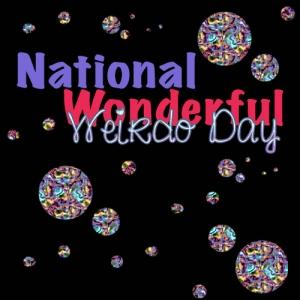 National Wonderful Weirdos Day #NationalWonderfulWeirdosDay