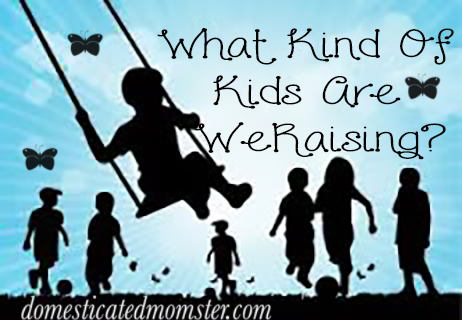 What Kind Of Kids Are We Raising #kids #raisingkids #parenting