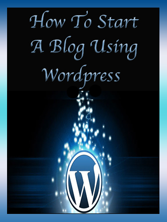 How To Start A Blog Using WordPress