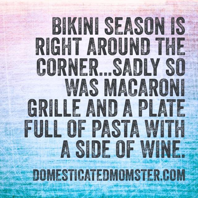 humor bikini season fitness health indulge macaroni grille